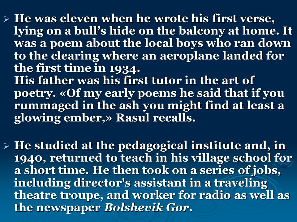  He was eleven when he wrote his first verse, lying on a bull's hide on the balcony at home.