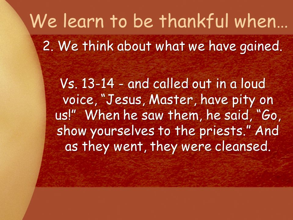 We learn to be thankful when… 3.
