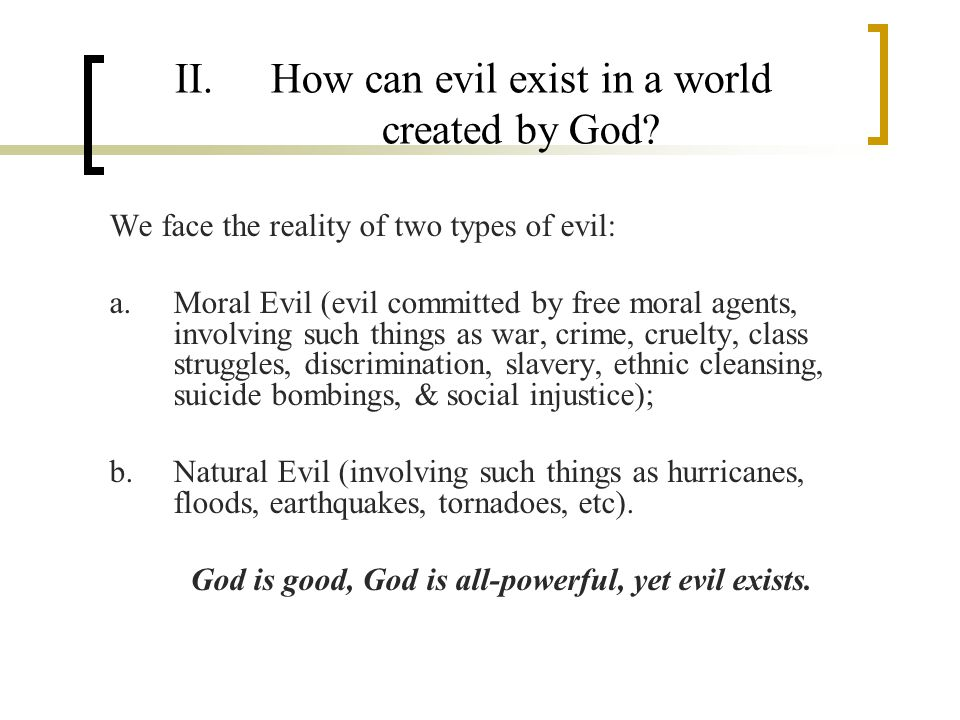 II.How can evil exist in a world created by God.