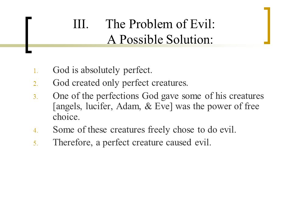 III.The Problem of Evil: A Possible Solution: 1. God is absolutely perfect.