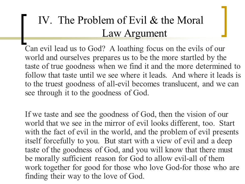 IV. The Problem of Evil & the Moral Law Argument Can evil lead us to God.