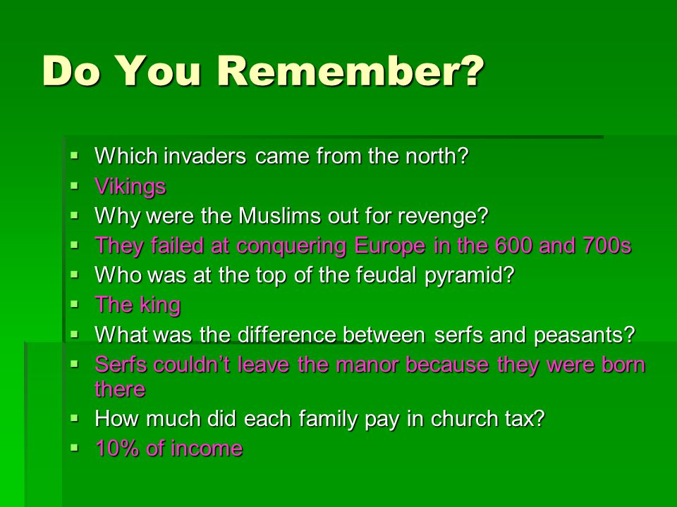 Do You Remember?  Which invaders came from the north?  Vikings  Why were the Muslims out for revenge?  They failed at conquering Europe in the 600
