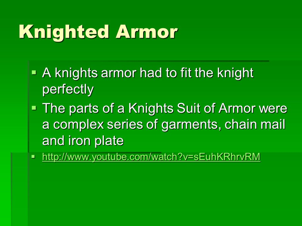 Knighted Armor  A knights armor had to fit the knight perfectly  The parts of a Knights Suit of Armor were a complex series of garments, chain mail