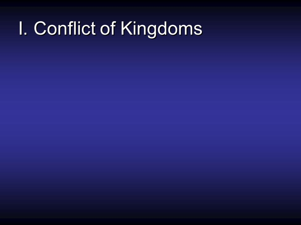 I. Conflict of Kingdoms