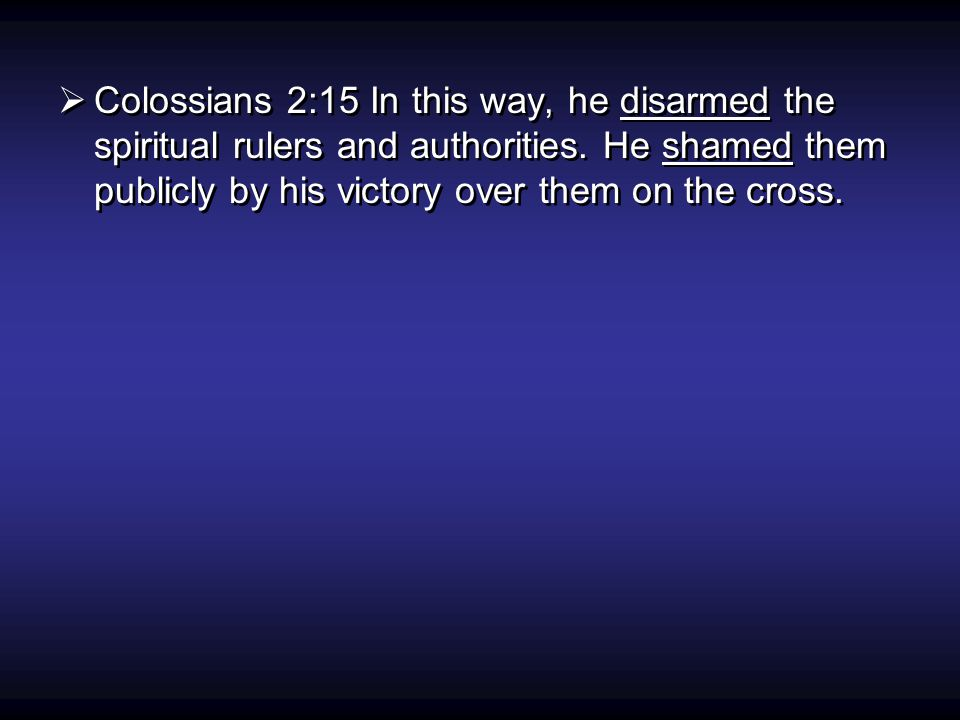  Colossians 2:15 In this way, he disarmed the spiritual rulers and authorities.