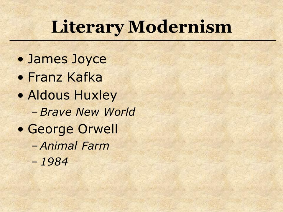 Literary Modernism James Joyce Franz Kafka Aldous Huxley –Brave New World George Orwell –Animal Farm –1984