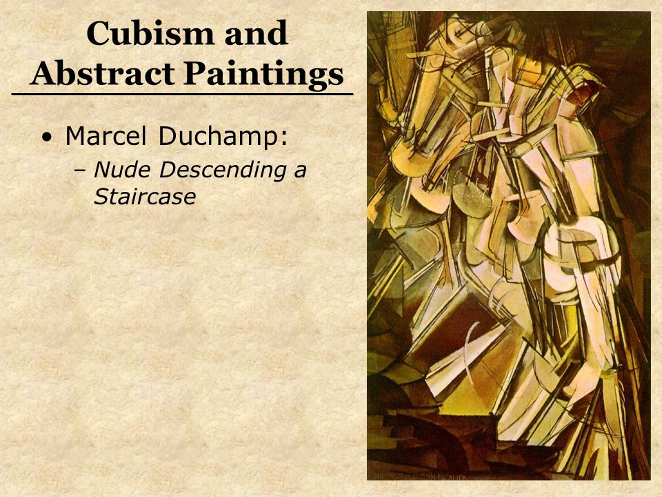 Cubism and Abstract Paintings Marcel Duchamp: –Nude Descending a Staircase