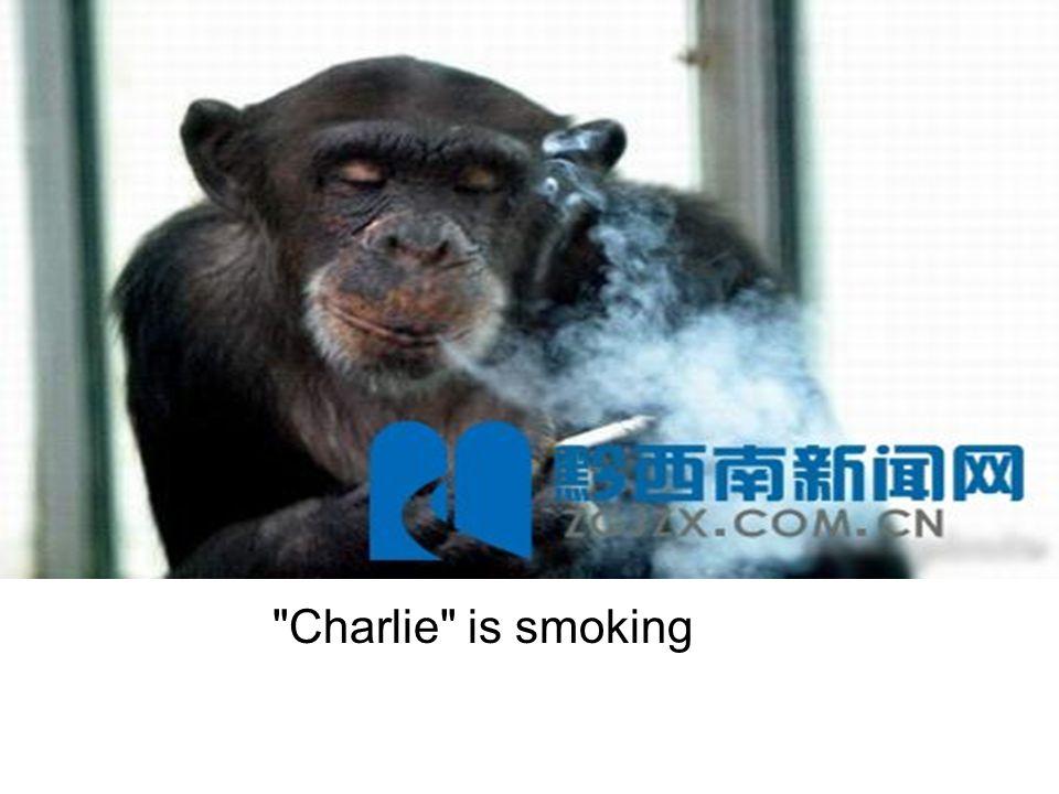Charlie is smoking