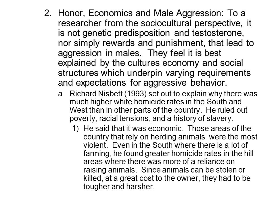 2.Honor, Economics and Male Aggression: To a researcher from the sociocultural perspective, it is not genetic predisposition and testosterone, nor sim