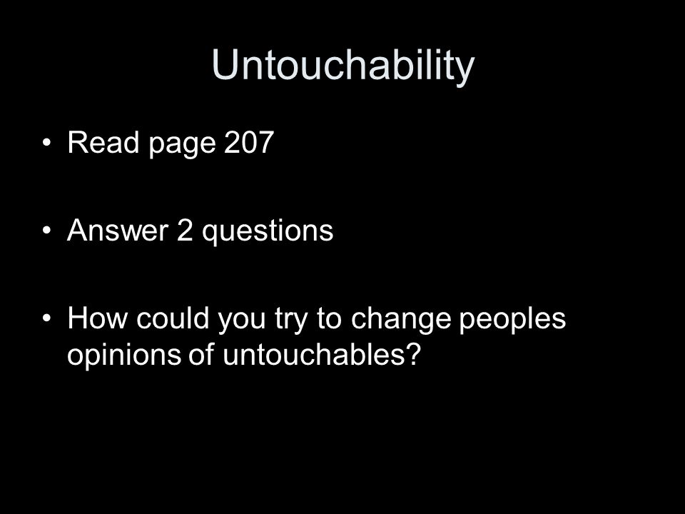 Untouchability Read page 207 Answer 2 questions How could you try to change peoples opinions of untouchables?
