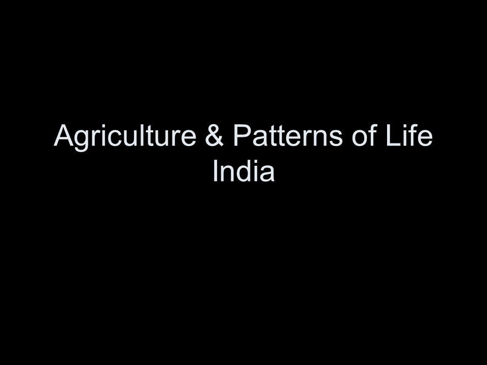 Agriculture & Patterns of Life India
