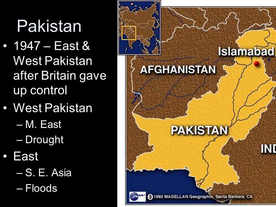 Pakistan 1947 – East & West Pakistan after Britain gave up control West Pakistan –M.