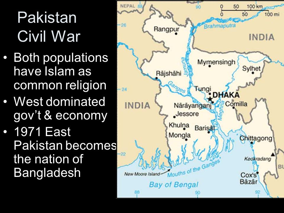 Pakistan Civil War Both populations have Islam as common religion West dominated gov't & economy 1971 East Pakistan becomes the nation of Bangladesh