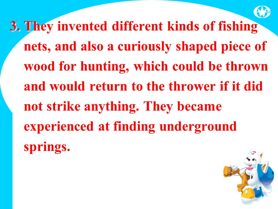 3. They invented different kinds of fishing nets, and also a curiously shaped piece of wood for hunting, which could be thrown and would return to the