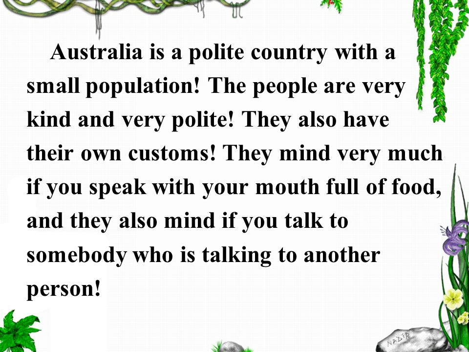Australia is a polite country with a small population.