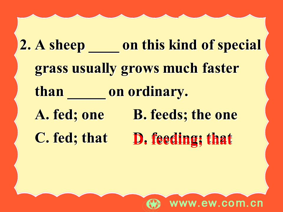 2. A sheep ____ on this kind of special grass usually grows much faster than _____ on ordinary.