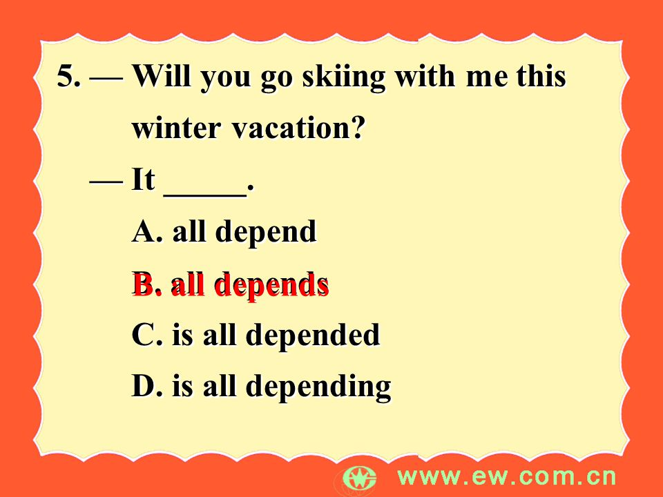 5. — Will you go skiing with me this winter vacation.