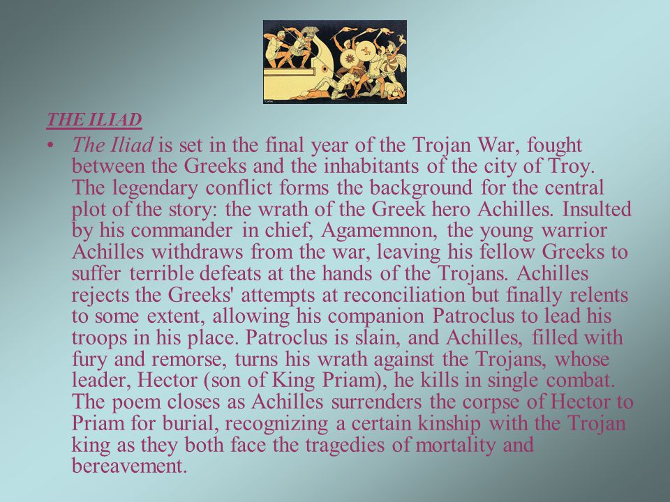 THE ILIAD The Iliad is set in the final year of the Trojan War, fought between the Greeks and the inhabitants of the city of Troy.
