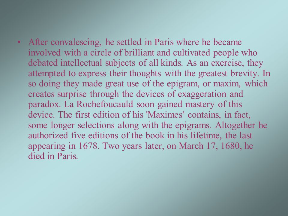 After convalescing, he settled in Paris where he became involved with a circle of brilliant and cultivated people who debated intellectual subjects of all kinds.