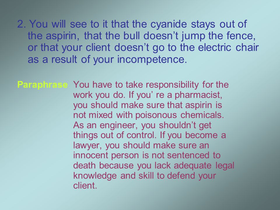 2. You will see to it that the cyanide stays out of the aspirin, that the bull doesn't jump the fence, or that your client doesn't go to the electric