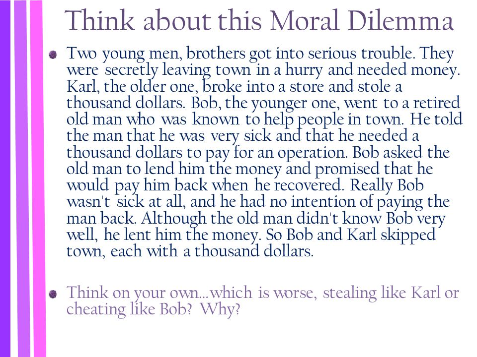 Think about this Moral Dilemma Two young men, brothers got into serious trouble. They were secretly leaving town in a hurry and needed money. Karl, th