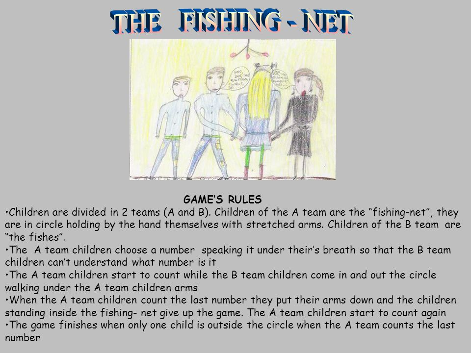 "GAME'S RULES Children are divided in 2 teams (A and B). Children of the A team are the ""fishing-net"", they are in circle holding by the hand themselve"