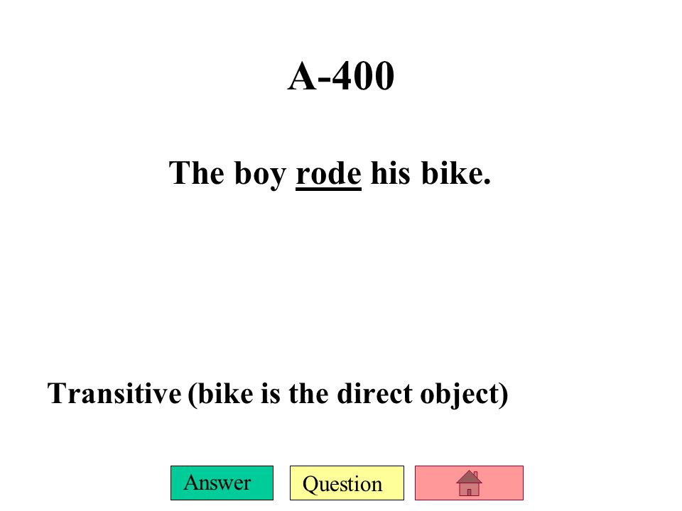 Question Answer A-300 He lost his pencil. Transitive (pencil is the direct object)