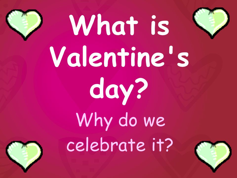 What is Valentine s day Why do we celebrate it