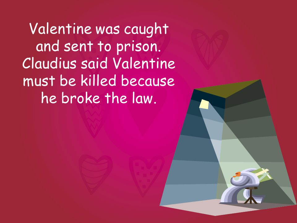 Valentine was caught and sent to prison.