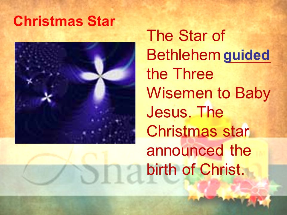 Christmas Star The Star of Bethlehem _____ the Three Wisemen to Baby Jesus.