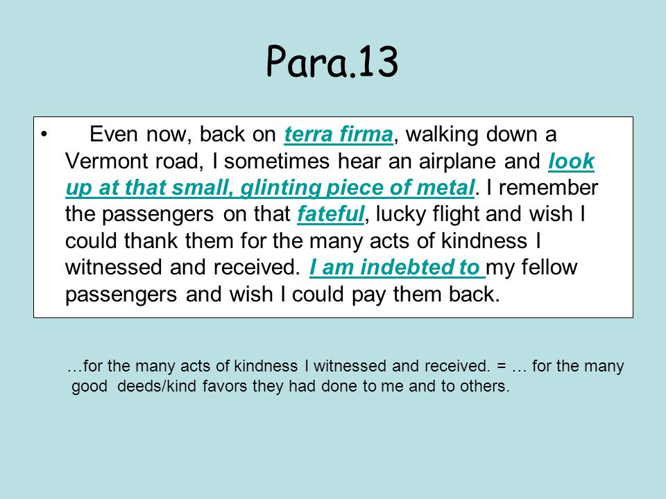 Para.13 Even now, back on terra firma, walking down a Vermont road, I sometimes hear an airplane and look up at that small, glinting piece of metal.