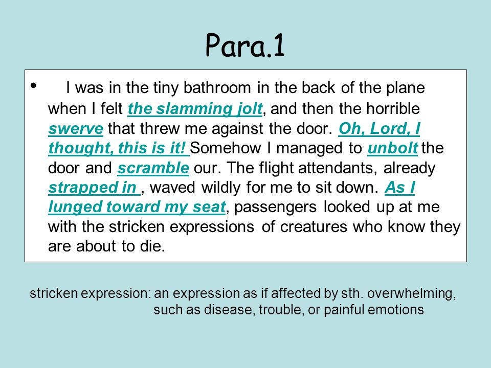 Para.1 I was in the tiny bathroom in the back of the plane when I felt the slamming jolt, and then the horrible swerve that threw me against the door.