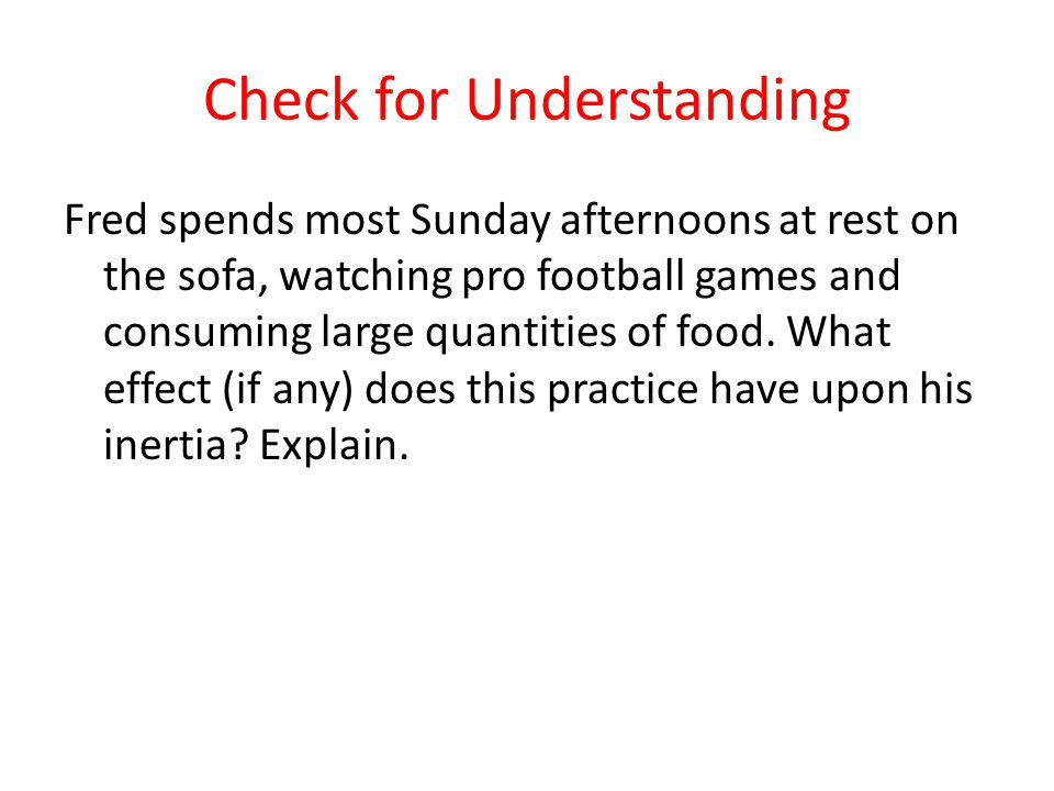 Check for Understanding Fred spends most Sunday afternoons at rest on the sofa, watching pro football games and consuming large quantities of food. Wh