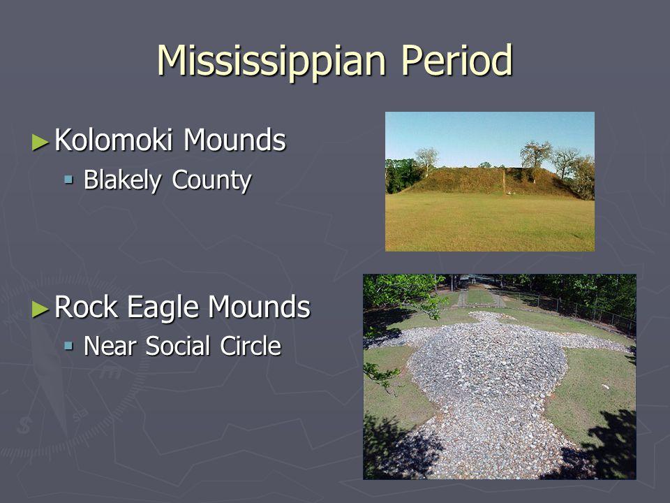 Mississippian Period ► Kolomoki Mounds  Blakely County ► Rock Eagle Mounds  Near Social Circle