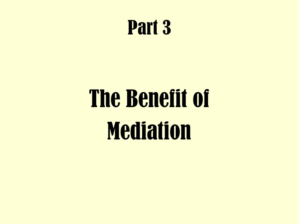 Part 3 The Benefit of Mediation