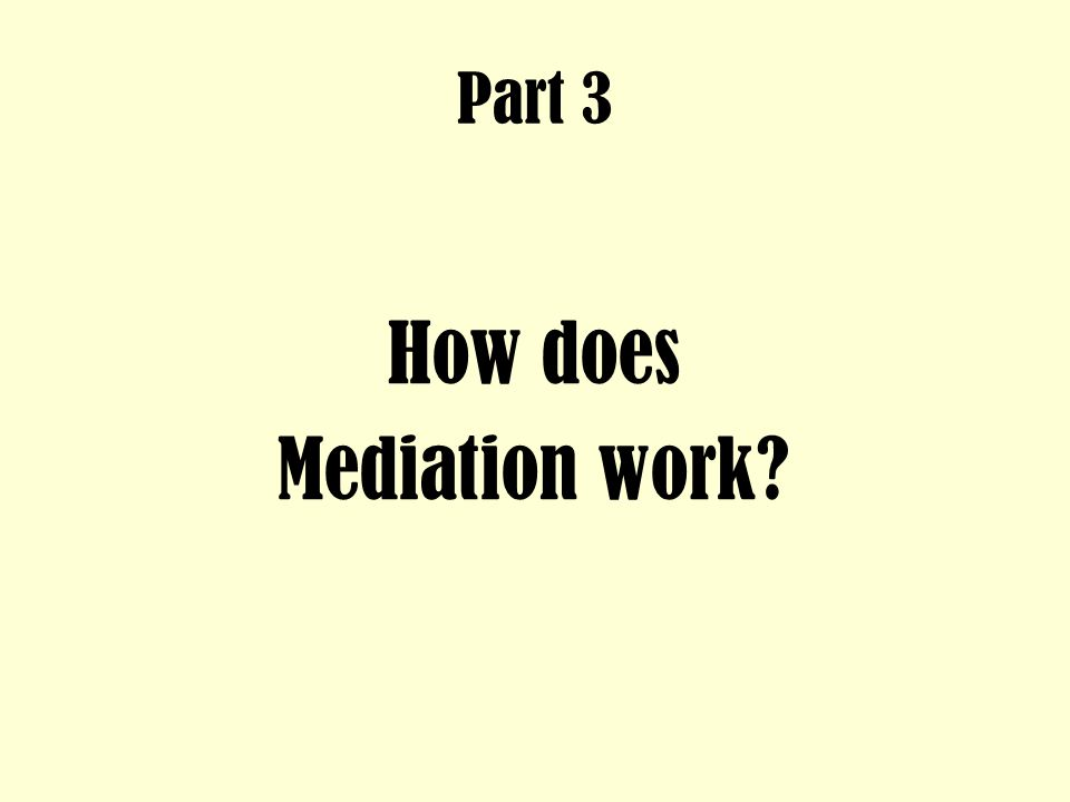 Part 3 How does Mediation work?