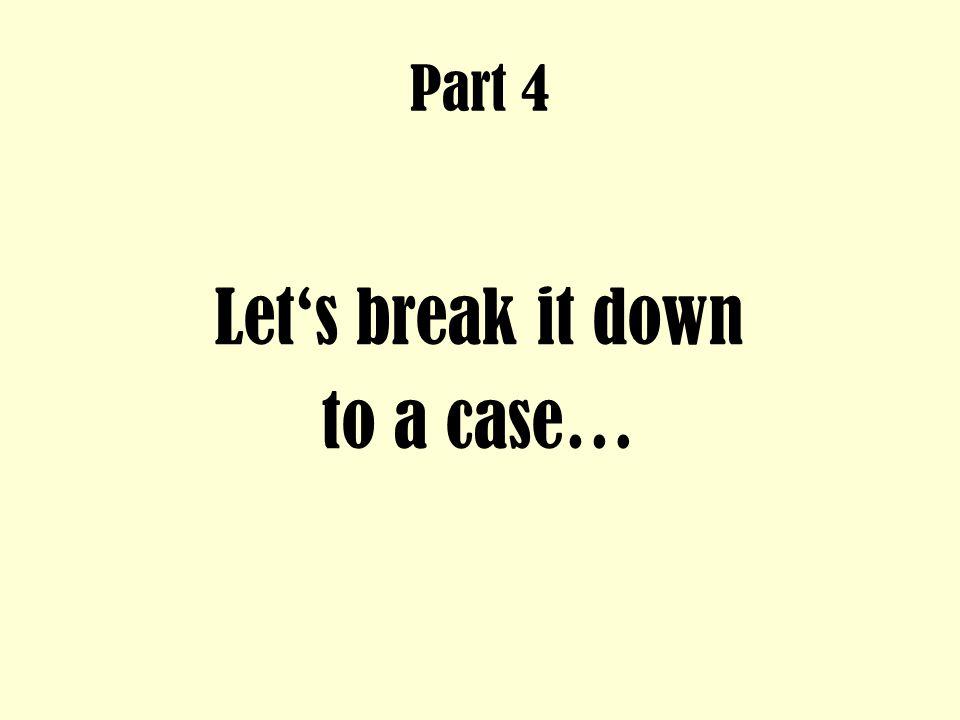 Part 4 Let's break it down to a case…
