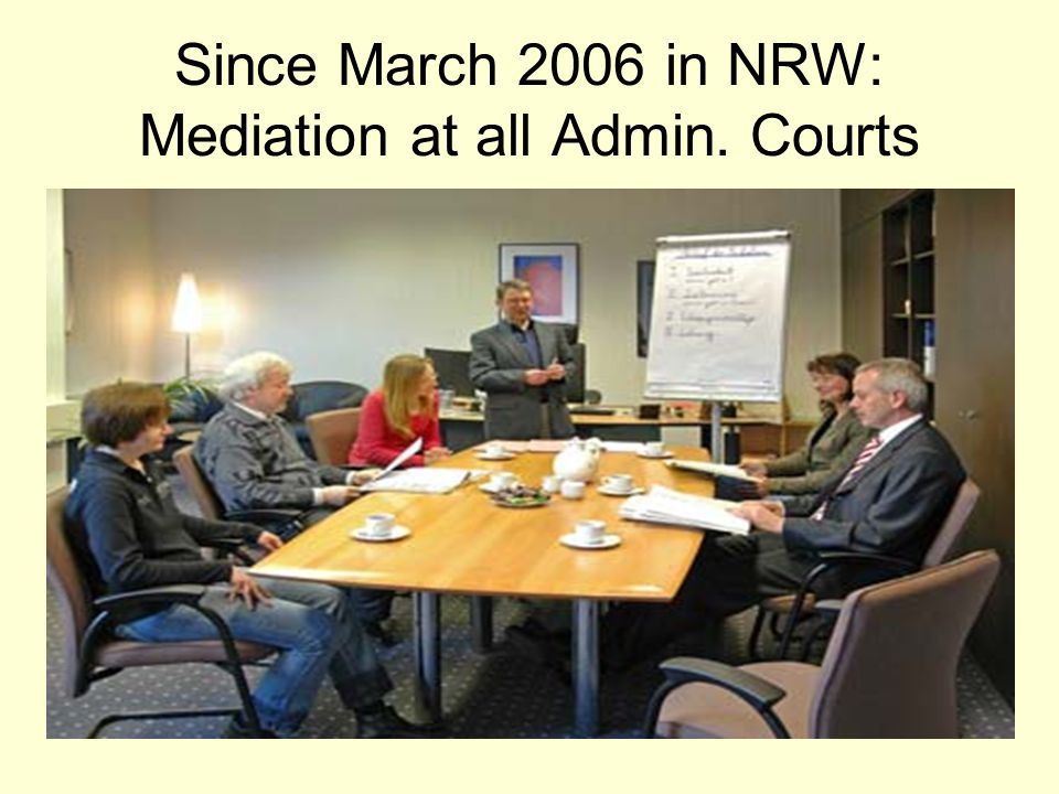 Since March 2006 in NRW: Mediation at all Admin. Courts