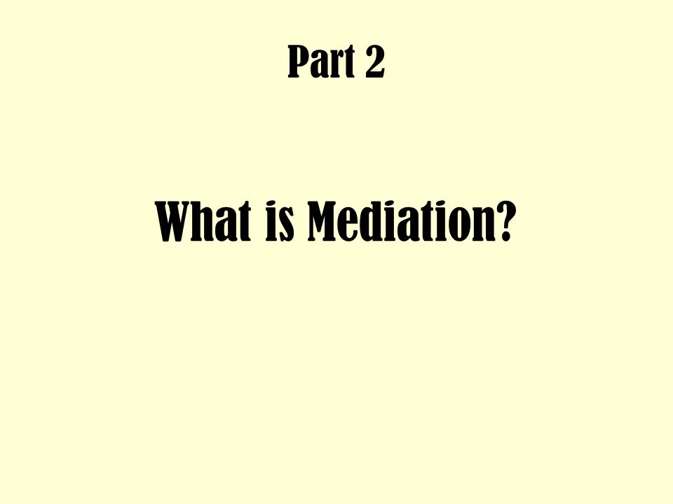 Part 2 What is Mediation?