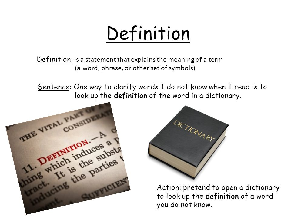 Definition Definition : is a statement that explains the meaning of a term (a word, phrase, or other set of symbols) Sentence: One way to clarify word