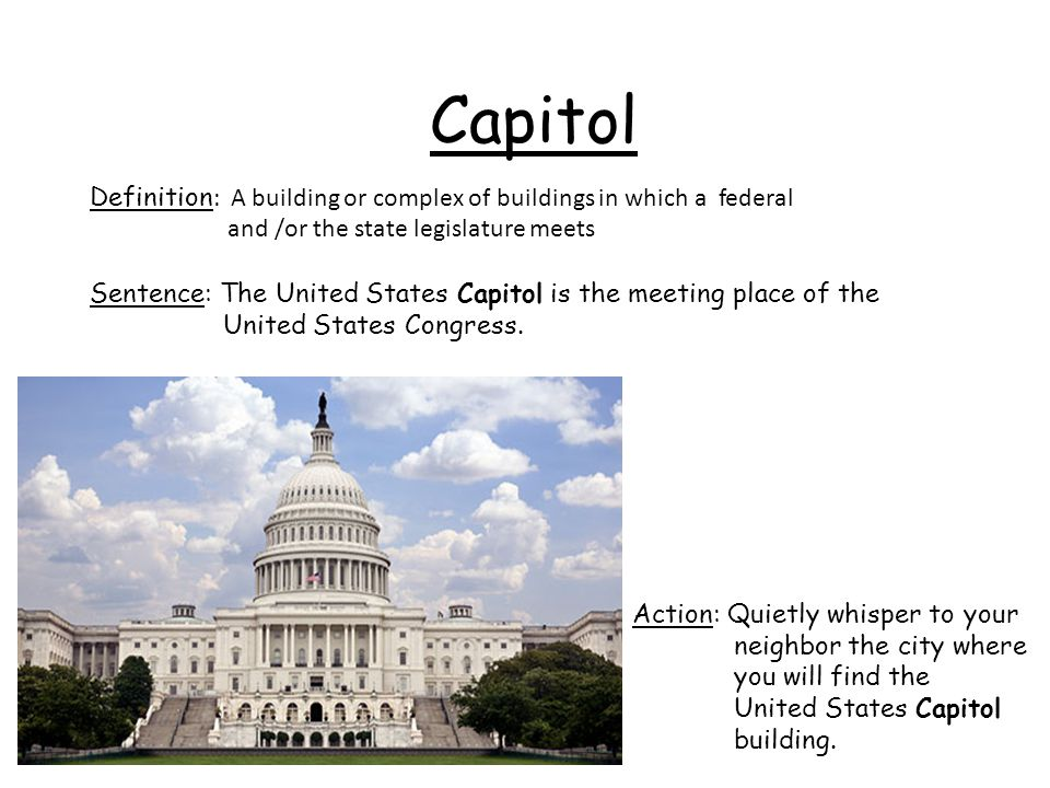 Capitol Definition : A building or complex of buildings in which a federal and /or the state legislature meets Sentence: The United States Capitol is