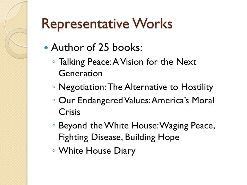 Representative Works Author of 25 books: ◦ Talking Peace: A Vision for the Next Generation ◦ Negotiation: The Alternative to Hostility ◦ Our Endangere