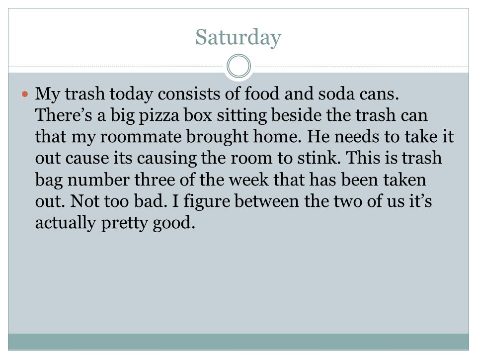 Saturday My trash today consists of food and soda cans.