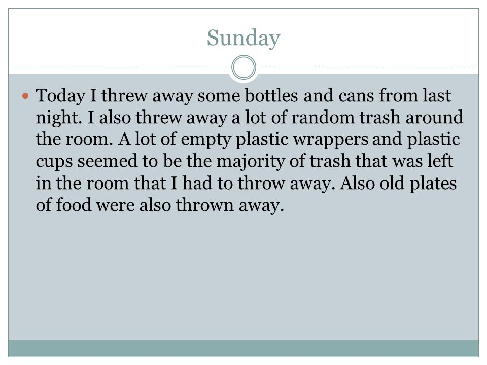 Sunday Today I threw away some bottles and cans from last night.