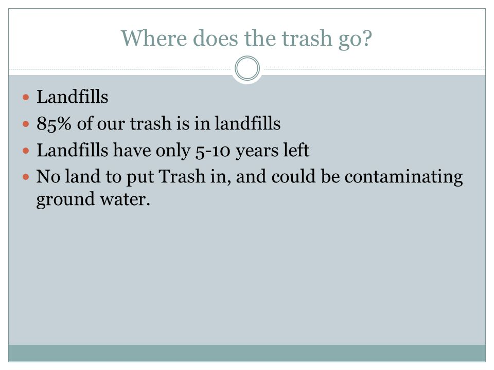Where does the trash go.