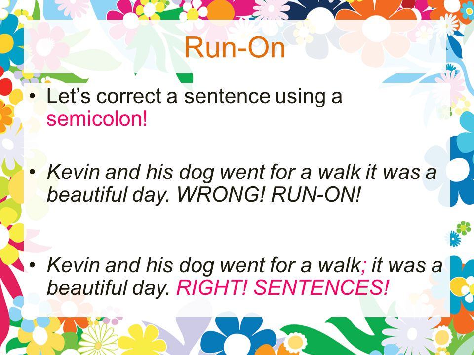 Run-On Let's correct a sentence using a semicolon.