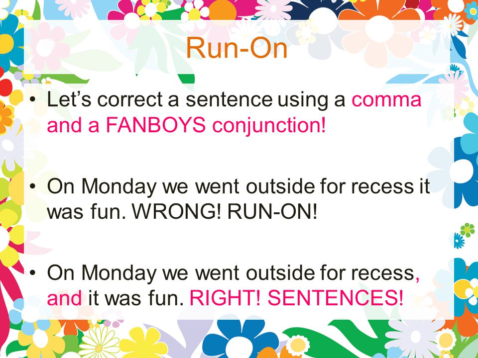 Run-On Let's correct a sentence using a comma and a FANBOYS conjunction.
