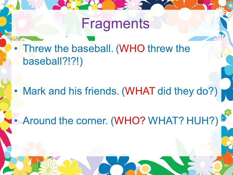 Fragments Threw the baseball. (WHO threw the baseball ! !) Mark and his friends.