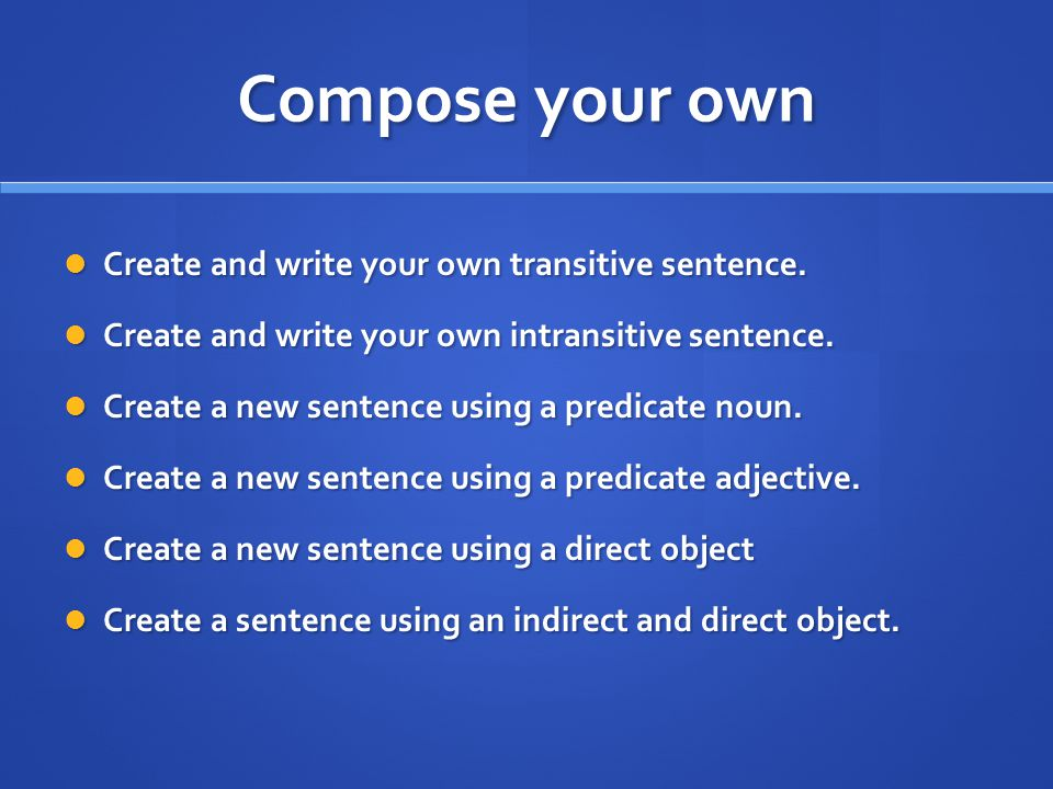 Compose your own Create and write your own transitive sentence.