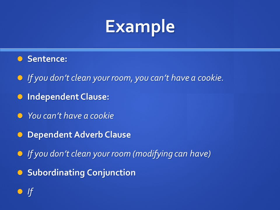 Example Sentence: Sentence: If you don't clean your room, you can't have a cookie.